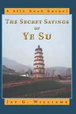 The Secret Sayings of Ye Su - Jay G. Williams
