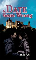 A Date Gone Wrong - Dina Patel