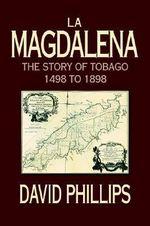 La Magdalena : The Story of Tobago 1498 to 1898 - David Phillips