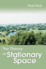 The Theory of Stationary Space - Mark Meek