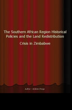 The Southern African Region Historical Policies and the Land Redistribution Crisis in Zimbabwe - Andrew Choga