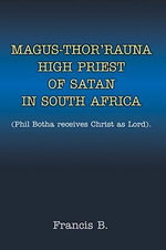 Magus-Thor'rauna High Priest of Satan in South Africa - Francis B.