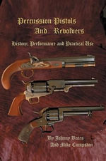 Percussion Pistols And Revolvers - Mike Cumpston
