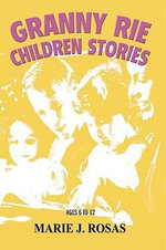 Granny Rie Children Stories - Marie J. Rosas