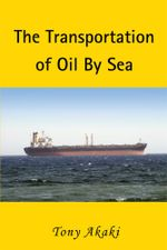 The Transportation of Oil By Sea - Tony Akaki