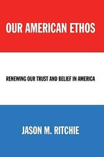 Our American Ethos - Jason M Ritchie