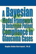 A Bayesian Model Framework to Determine Patient Compliance in Glaucoma Cases - Raghu B Korrapati