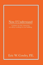 Now I Understand - Eric W. Cowley P.E.