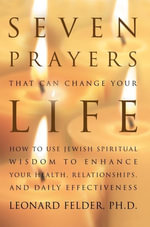 Seven Prayers That Can Change Your Life - Leonard Felder PhD