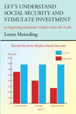 Let's Understand Social Security and Stimulate Investment - Loren Meierding