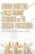 Seminar Marketing & Sales Training Techniques for the Financial Professional - Frank James Eberhart