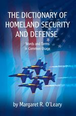 The Dictionary of Homeland Security and Defense - Margaret R O'Leary