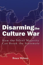 Disarming the Culture War - Bruce Wilson