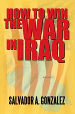 How To Win The War In Iraq - Salvador A. Gonzalez