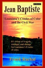 Jean Baptiste : Louisiana's Creoles of Color and the Civil War - Frank Rachal