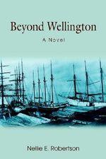Beyond Wellington - Nellie E. Robertson