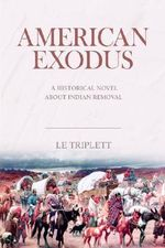 American Exodus : A Historical Novel about Indian Removal - Le Triplett