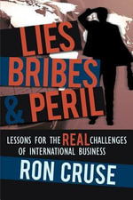 Lies, Bribes & Peril : Lessons for the Real Challenges of International Business - Ron Cruse