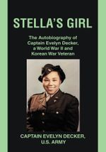 Stella's Girl : The Autobiography of Captain Evelyn Decker, a World War II and Korean War Veteran - Evelyn Decker