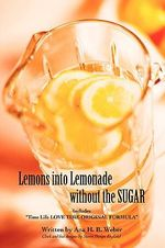 Lemons Into Lemonade Without the Sugar : Includes