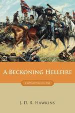 A Beckoning Hellfire : A Novel of the Civil War - J. D. R. Hawkins