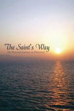 The Saint's Way : My Personal Journey to Discovery - William St. George