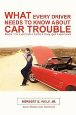 What Every Driver Needs to Know about Car Trouble - Herbert E. Wolf Jr