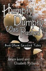 Humpty Dumpty Was Pushed : And Other Cracked Tales - Bruce Lord