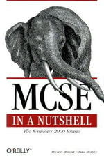MCSE in a Nutshell : The Windows 2000 Exams - Michael Moncur