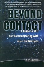 Beyond Contact : A Guide to SETI and Communicating with Alien Civilizations - Brian McConnell