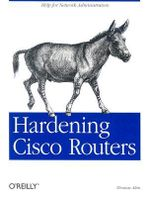 Hardening Cisco Routers : O'Reilly Ser. - Thomas Akin
