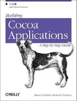 Building Cocoa Applications : A Step-by-step Guide - Simson Garfinkel