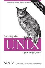 Learning the UNIX Operating System : A Concise Guide for the New User - Jerry Peek