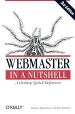 Webmaster in a Nutshell : A Desktop Quick Reference - Stephen Spainhour