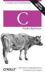 C Pocket Reference : Pocket References Ser. - Peter Prinz