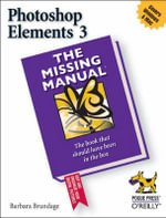 Photoshop Elements 3 : The Missing Manual - Barbara Brundage