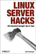 Linux Server Hacks : 100 Industrial-Strength Tips and Tools - Rob Flickenger