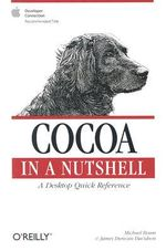 Cocoa in a Nutshell : A Desktop Quick Reference - Michael Beam
