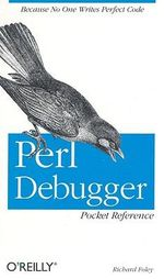 Perl Debugger Pocket Reference : Pocket References Ser. - Richard Foley