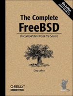 The Complete FreeBSD : Documentation from the Source - Greg Lehey