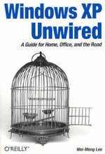 Windows XP Unwired : A Guide for Home, Office, and the Road - Wei-Meng Lee
