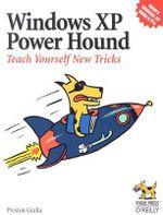 Windows XP Power Hound : Teach Yourself New Tricks - Preston Gralla