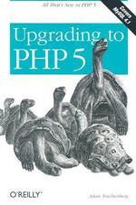 Upgrading to PHP 5 : O'Reilly Ser. - Adam Trachtenberg