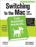 Switching to the Mac : The Missing Manual - Tiger Edition - David Pogue
