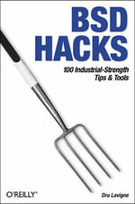BSD Hacks : 100 Industrial Tip and Tools - Dru Lavigne