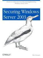 Securing Windows Server 2003 : O'Reilly Ser. - Mike Danseglio