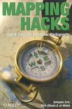 Mapping Hacks : Tips & Tools for Electronic Cartography - Schuyler Erle