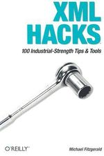 XML Hacks : 100 Industrial-Strength Tips & Tools - Michael Fitzgerald