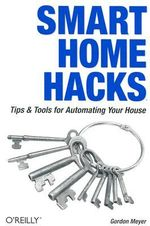 Smart Home Hacks : Tips and Tools for Automating Your House - Gordon Meyer