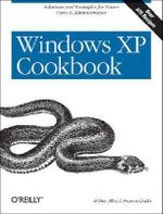 Windows XP Cookbook : Solutions & Examples for Power Users & Administrators - Over 325 Recipes - Preston Gralla